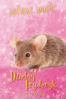 Chomikuj, ebook online Animal magic. Dzielny Fryderyk. Holly Webb