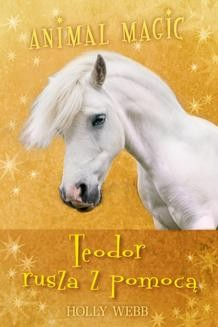 Chomikuj, ebook online Animal magic. Teodor rusza z pomocą. Holly Webb