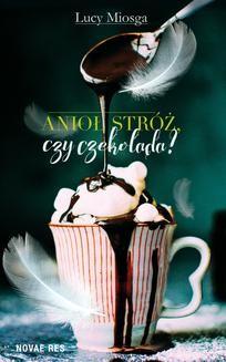 Chomikuj, pobierz ebook online Anioł stróż, czy czekolada?. Lucy Miosga