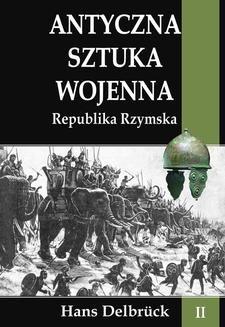 Chomikuj, ebook online Antyczna sztuka wojenna Tom II Republika Rzymska. Opracowanie zbiorowe