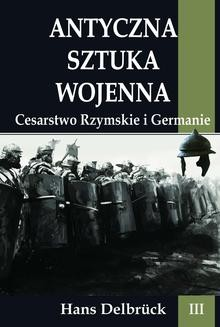 Ebook Antyczna sztuka wojenna Tom III Cesarstwo Rzymskie i Germanie pdf