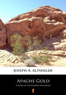 Chomikuj, ebook online Apache Gold. A Story of the Strange Southwest. Joseph A. Altsheler