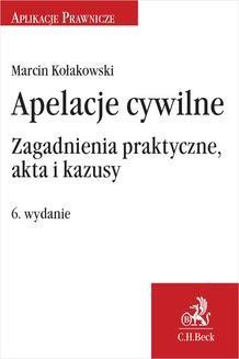 Chomikuj, ebook online Apelacje cywilne. Zagadnienia praktyczne akta i kazusy. Wydanie 6. Marcin Kołakowski