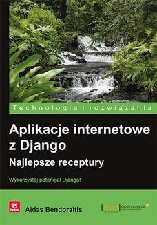 Ebook Aplikacje internetowe z Django. Najlepsze receptury pdf