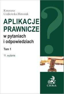 Chomikuj, ebook online Aplikacje prawnicze w pytaniach i odpowiedziach. Tom 1. Wydanie 11. Katarzyna Czajkowska-Matosiuk