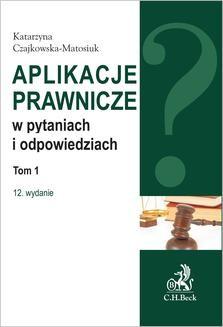 Chomikuj, pobierz ebook online Aplikacje prawnicze w pytaniach i odpowiedziach. Tom 1. Wydanie 12. Katarzyna Czajkowska-Matosiuk