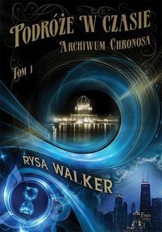Chomikuj, ebook online Archiwum Chronosa Tom 1: Podróże w czasie. Rysa Walker