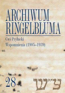 Ebook Archiwum Ringelbluma. Konspiracyjne Archiwum Getta Warszawy. Tom 28, Cwi Pryłucki. Wspomnienia (1905-1939) pdf