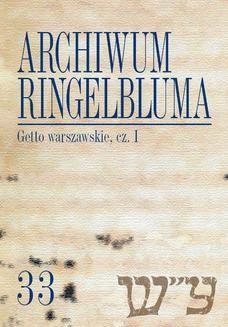 Ebook Archiwum Ringelbluma. Konspiracyjne Archiwum Getta Warszawy. Tom 33, Getto warszawskie, cz. 1 pdf
