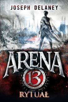 Chomikuj, ebook online Arena 13 tom 2. Rytuał. Joseph Delaney