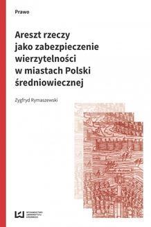 Chomikuj, ebook online Areszt rzeczy jako zabezpieczenie wierzytelności w miastach Polski średniowiecznej. Zygfryd Rymaszewski