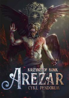 Chomikuj, pobierz ebook online Arezar. Cykl Pendorum. Część V. Krzysztof Bonk