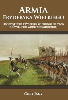 Chomikuj, ebook online Armia Fryderyka Wielkiego. Od wstąpienia Fryderyka Wielkiego na tron do wybuchu wojny siedmioletniej. Curt Jany