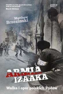 Chomikuj, ebook online Armia Izaaka. Walka i opór polskich Żydów. Matthew Brzezinski