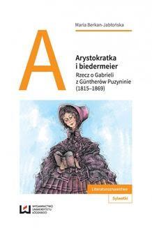 Chomikuj, ebook online Arystokratka i biedermeier. Rzecz o Gabrieli z Güntherów Puzyninie (1815–1869). Maria Berkan-Jabłońska