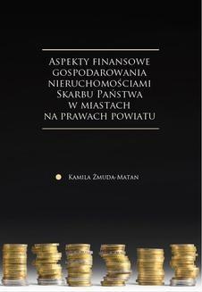 Chomikuj, pobierz ebook online Aspekty finansowe gospodarowania nieruchomościami Skarbu Państwa w miastach na prawach powiatu. Kamila Żmuda-Matan