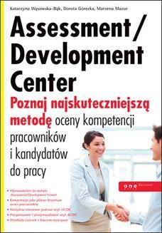 Chomikuj, ebook online Assessment/Development Center. Poznaj najskuteczniejszą metodę oceny kompetencji pracowników i kandydatów do pracy. Katarzyna Wąsowska-Bąk