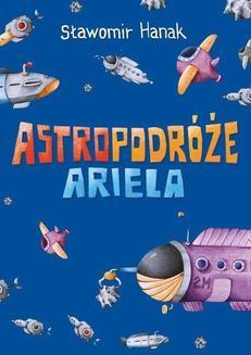 Chomikuj, ebook online Astropodróże Ariela (trylogia). Sławomir Hanak
