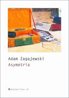 Chomikuj, pobierz ebook online Asymetria. Adam Zagajewski