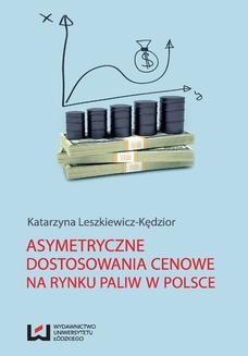 Chomikuj, ebook online Asymetryczne dostosowania cenowe na rynku paliw w Polsce. Katarzyna Leszkiewicz-Kędzior