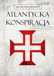 Chomikuj, ebook online Atlantycka Konspiracja. Maciej Makarewicz