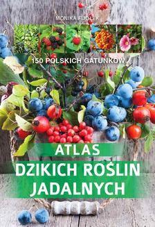 Chomikuj, ebook online Atlas dzikich roślin jadalnych. Monika Fijołek