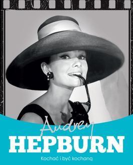 Chomikuj, pobierz ebook online Audrey Hepburn. Kochać i być kochaną. Krzysztof Żywczak
