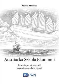 Chomikuj, ebook online Austriacka Szkoła Ekonomii. Jak może pomóc wyjaśnić stagnację gospodarki Japonii. Marcin Mrowiec