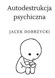 Chomikuj, ebook online Autodestrukcja psychiczna. Jacek Dobrzycki
