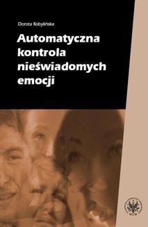 Chomikuj, ebook online Automatyczna kontrola nieświadomych emocji. Dorota Kobylińska