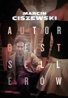 Chomikuj, ebook online Autor bestsellerów. Marcin Ciszewski