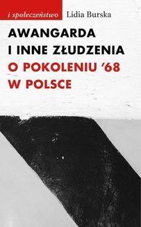 Chomikuj, ebook online Awangarda i inne złudzenia. O pokoleniu '68 w Polsce. Lidia Burska