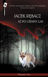 Chomikuj, ebook online Aż po ciemny las. Jacek Rębacz