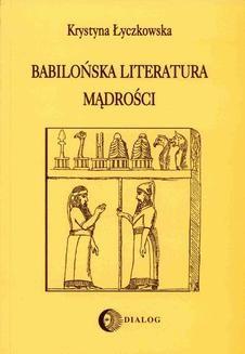 Chomikuj, ebook online Babilońska literatura mądrości. Krystyna Łyczkowska