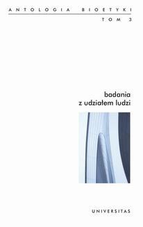 Chomikuj, ebook online Badania z udziałem ludzi. Antologia bioetyki. Tom III.. Włodzimierz Galewicz