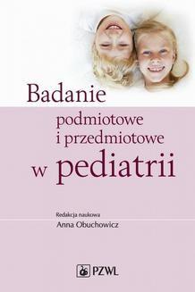 Chomikuj, ebook online Badanie podmiotowe i przedmiotowe w pediatrii. Anna Obuchowicz