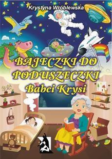 Chomikuj, ebook online Bajeczki do poduszeczki Babci Krysi. Krystyna Wróblewska