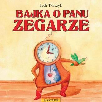 Chomikuj, pobierz ebook online Bajka o Panu Zegarze. Lech Tkaczyk