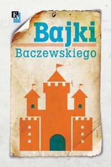 Chomikuj, ebook online Bajki Baczewskiego. Marek K.E. Baczewski