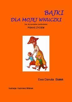 Chomikuj, pobierz ebook online Bajki dla mojej wnuczki. Ewa Danuta Białek