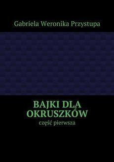 Chomikuj, ebook online Bajki dla okruszków. Gabriela Przystupa