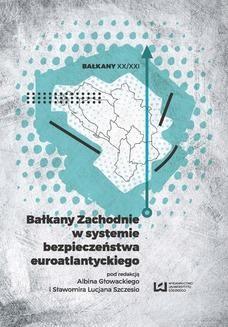 Chomikuj, ebook online Bałkany Zachodnie w systemie bezpieczeństwa euroatlantyckiego. Albin Głowacki