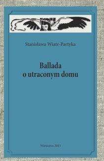 Chomikuj, ebook online Ballada o utraconym domu. Stanisława Wiatr-Partyka