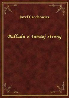 Chomikuj, ebook online Ballada z tamtej strony. Józef Czechowicz