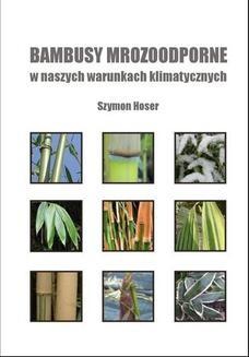Chomikuj, pobierz ebook online Bambusy mrozoodporne w naszych warunkach klimatycznych. Szymon Hoser