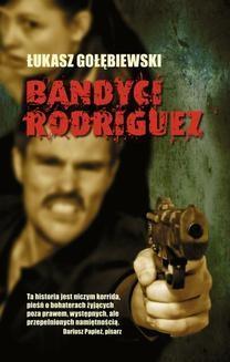 Chomikuj, pobierz ebook online Bandyci Rodriguez. Łukasz Gołębiewski