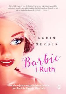 Chomikuj, ebook online Barbie i Ruth. Historia najsłynniejszej lalki na świecie oraz kobiety, która ją stworzyła. Robin Gerber