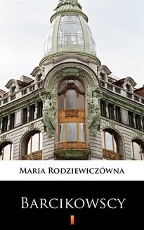 Chomikuj, ebook online Barcikowscy. Maria Rodziewiczówna