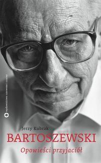 Chomikuj, ebook online Bartoszewski. Opowieści przyjaciół. Jerzy Kubrak