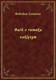 Chomikuj, ebook online Baśń o rumaku zaklętym. Bolesław Leśmian